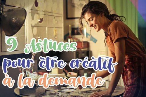9 astuces pour être créatif sur demande